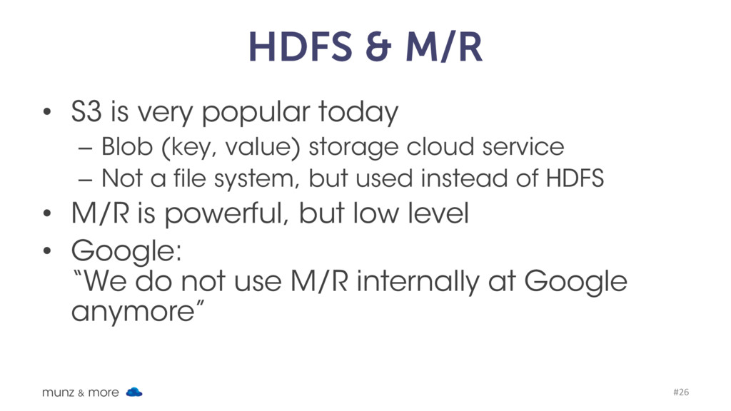 HDFS & M/R • S3 is very popular today – Blob (k...