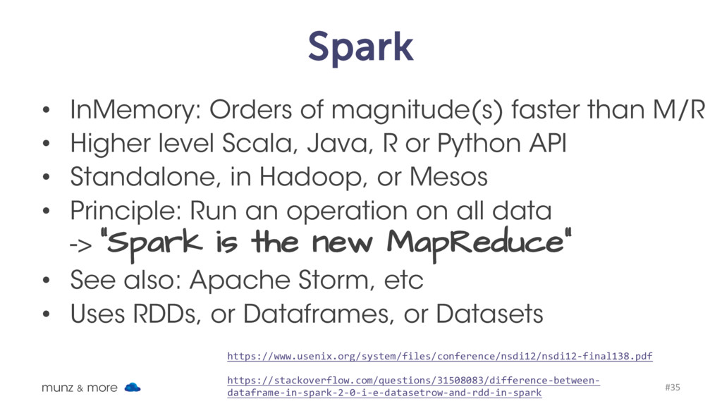 Spark • InMemory: Orders of magnitude(s) faster...