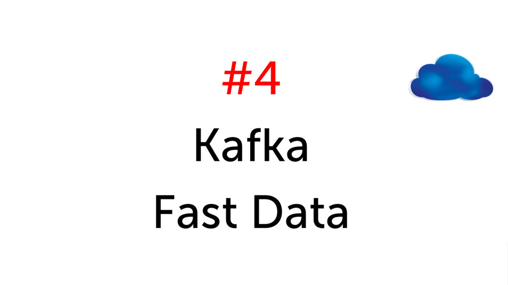 #4 Kafka Fast Data