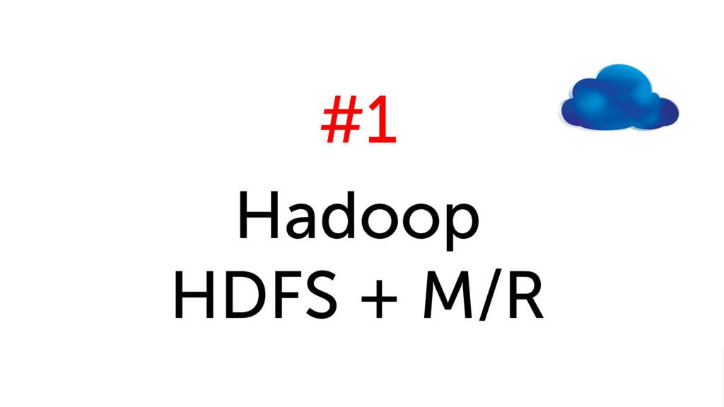 #1 Hadoop HDFS + M/R