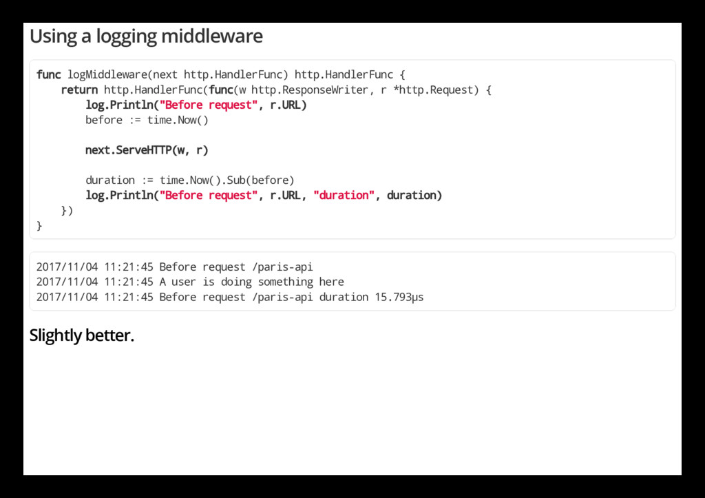Using a logging middleware func logMiddleware(n...