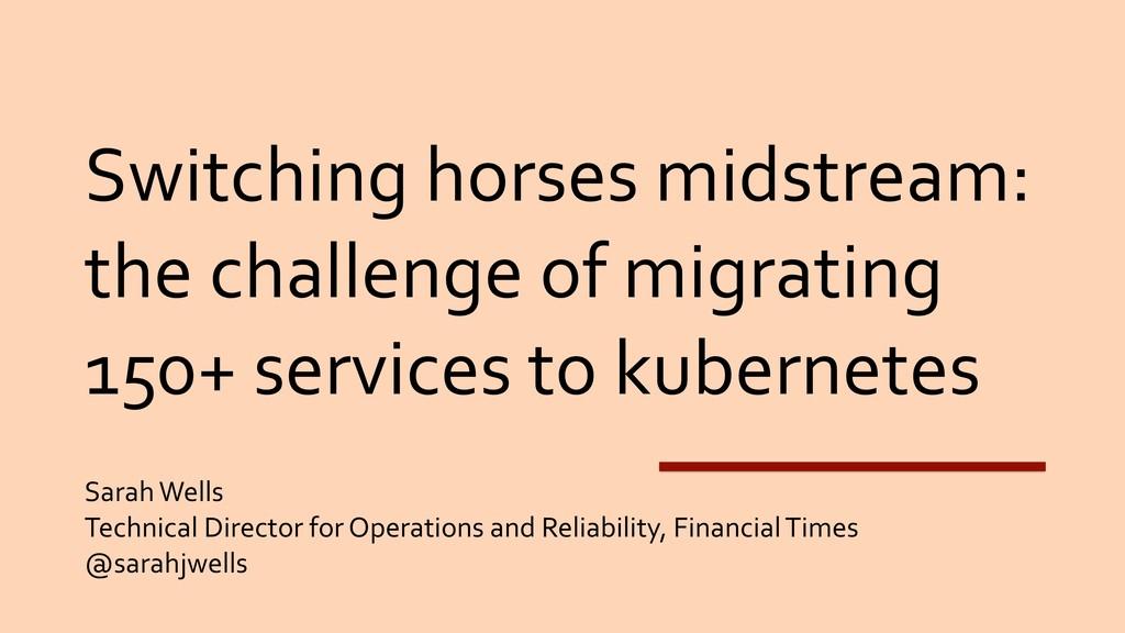 Switching horses midstream: the challenge of mi...