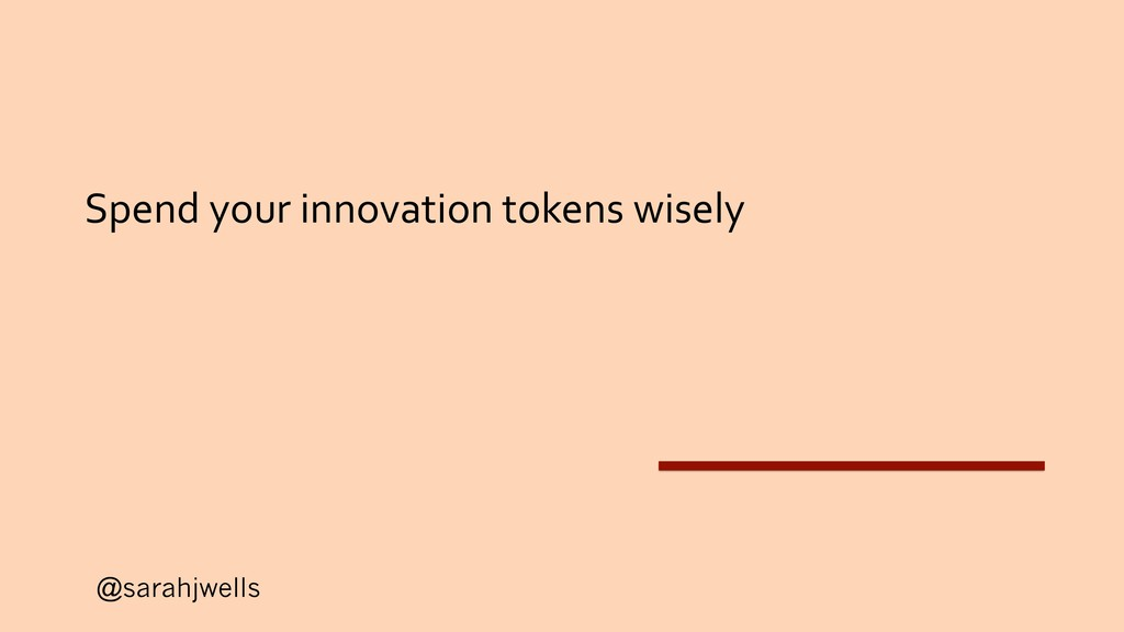 @sarahjwells Spend your innovation tokens wisely