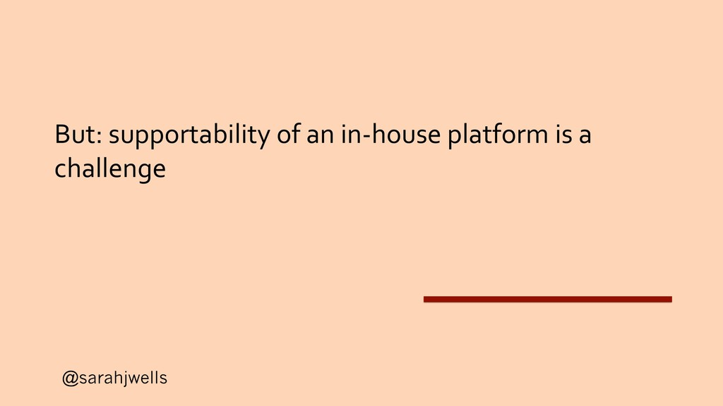 @sarahjwells But: supportability of an in-house...