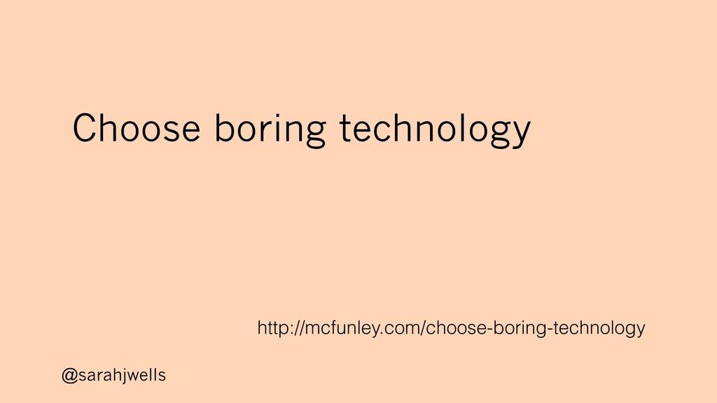 @sarahjwells http://mcfunley.com/choose-boring-...