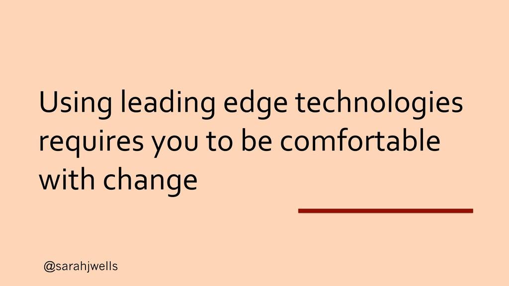 @sarahjwells Using leading edge technologies re...