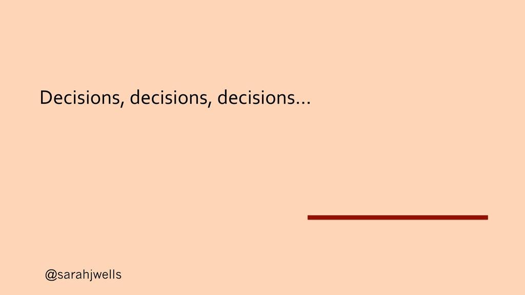 @sarahjwells Decisions, decisions, decisions…