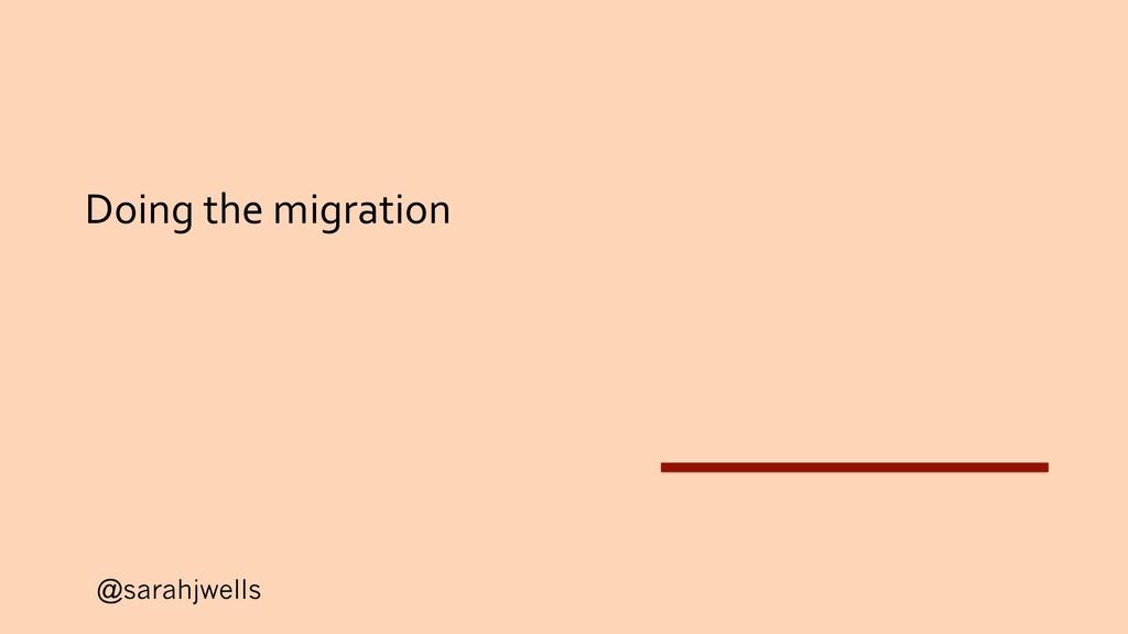 @sarahjwells Doing the migration