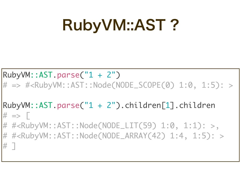 "3VCZ7.""45 RubyVM::AST.parse(""1 + 2"") # => #<..."