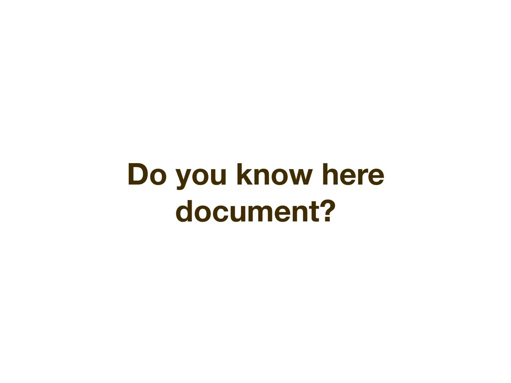 Do you know here document?