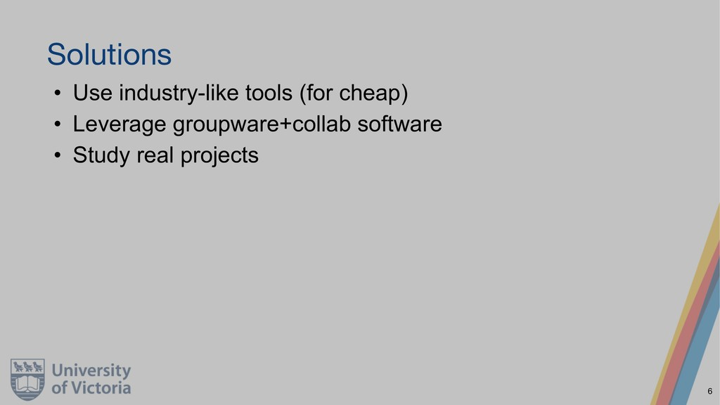 Solutions • Use industry-like tools (for cheap)...
