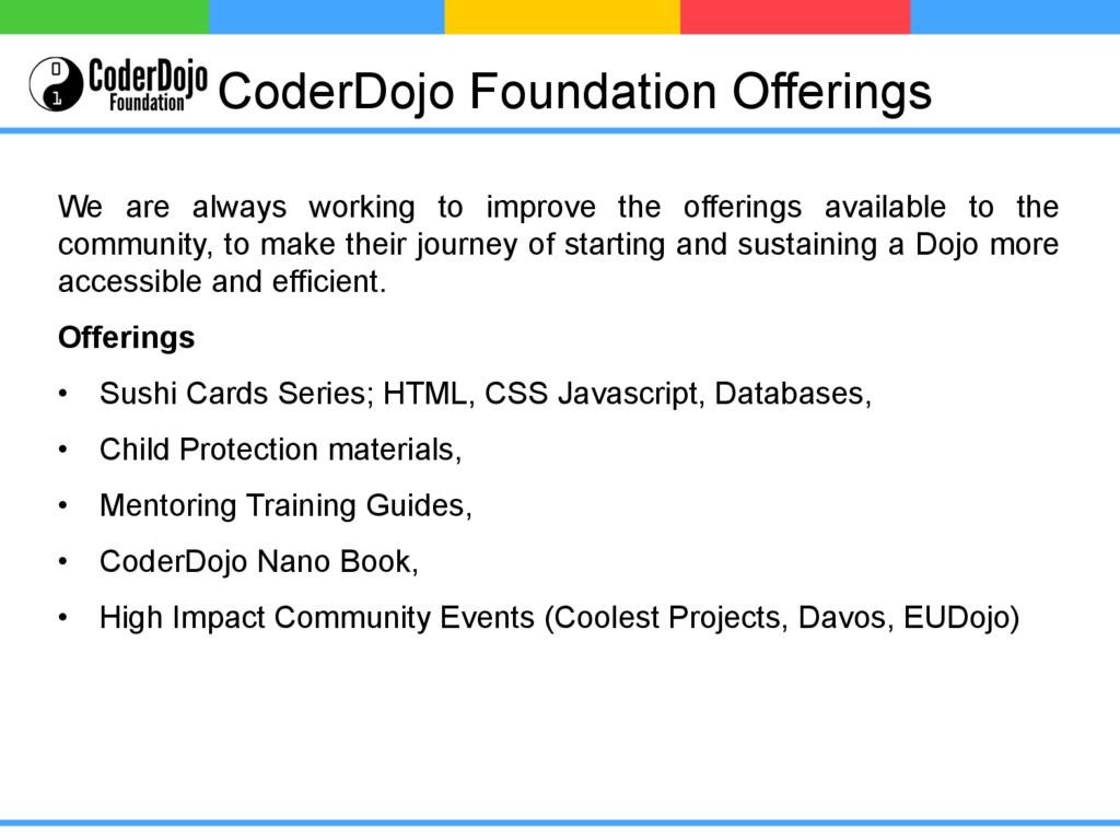 CoderDojo Foundation Offerings We are always wo...