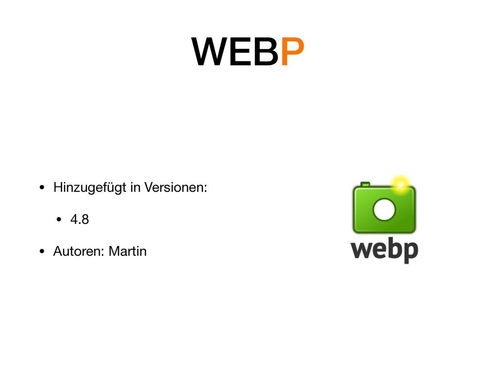 WEBP • Hinzugefügt in Versionen:  • 4.8  • Auto...