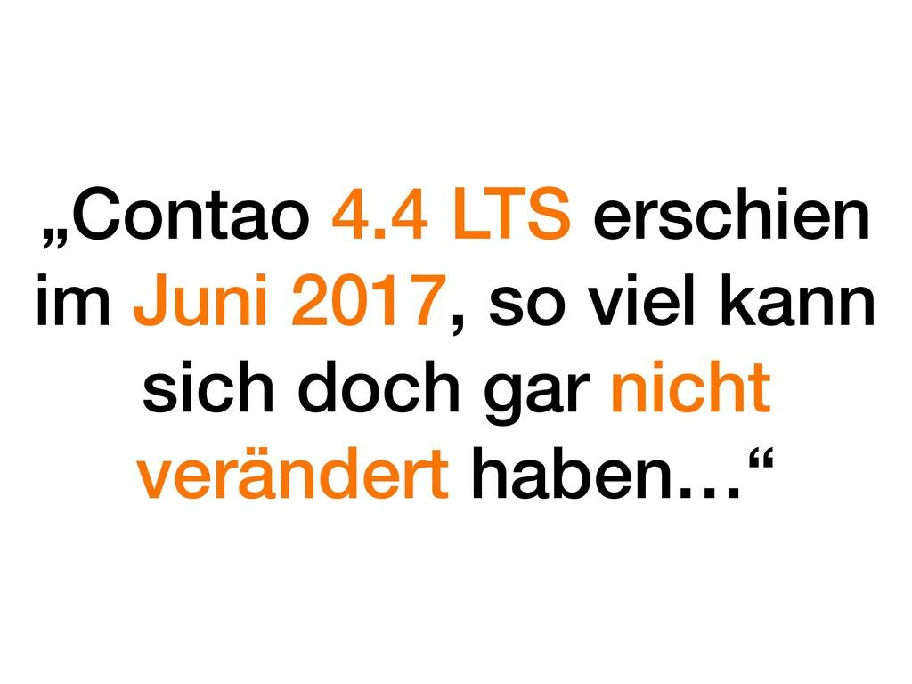 """""""Contao 4.4 LTS erschien im Juni 2017, so viel ..."""