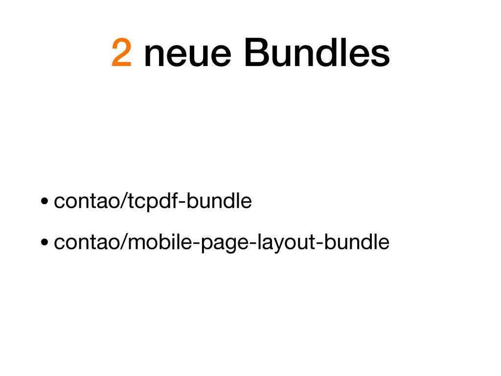 2 neue Bundles •contao/tcpdf-bundle  •contao/mo...