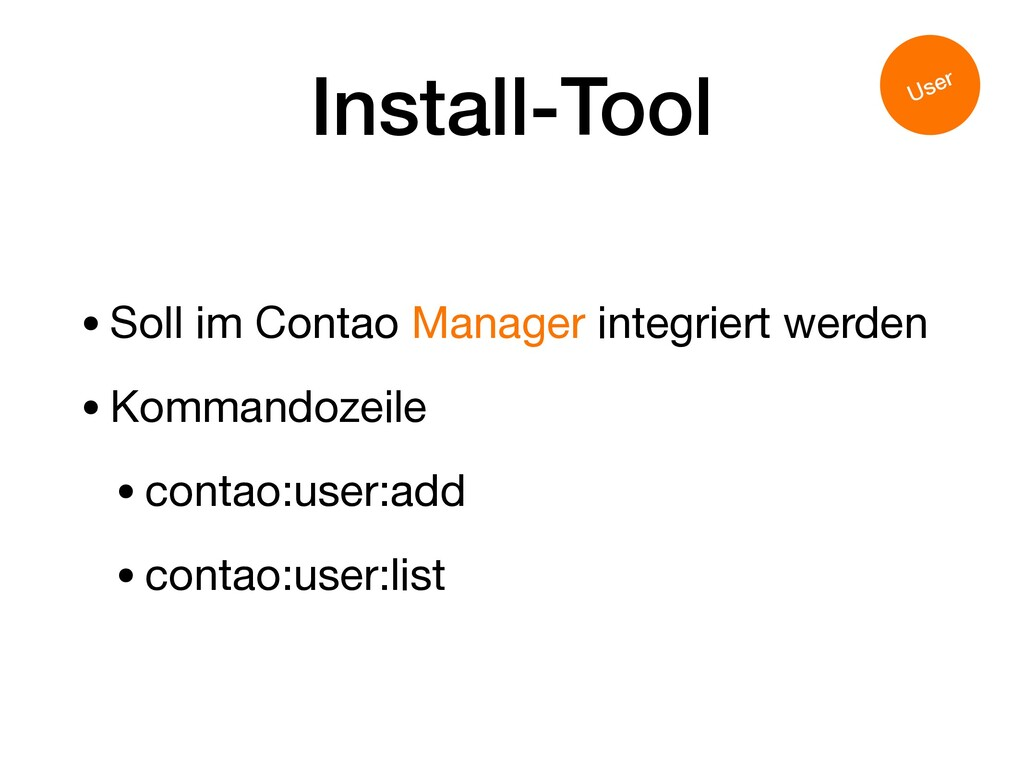 Install-Tool •Soll im Contao Manager integriert...