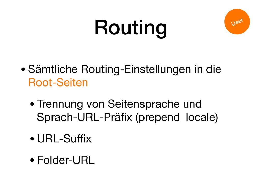 Routing •Sämtliche Routing-Einstellungen in die...