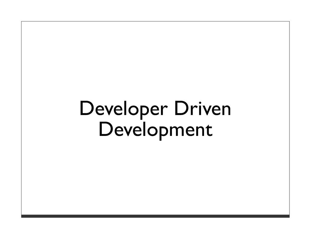 Developer Driven Development