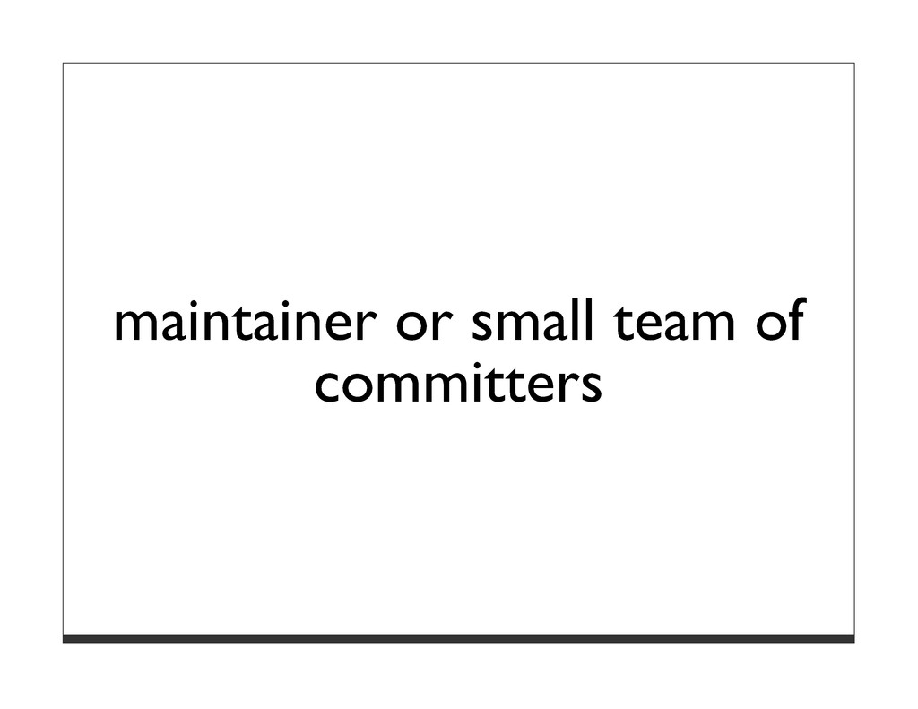 maintainer or small team of committers