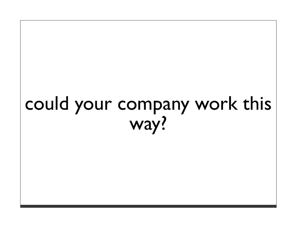 could your company work this way?