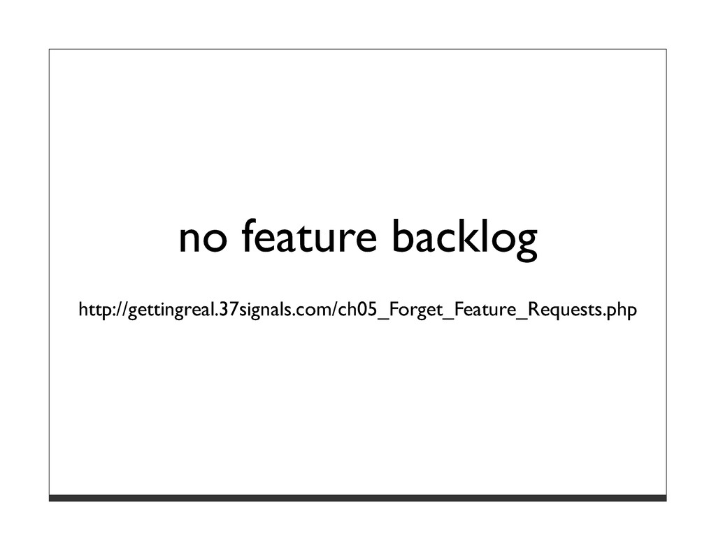 no feature backlog http://gettingreal.37signals...
