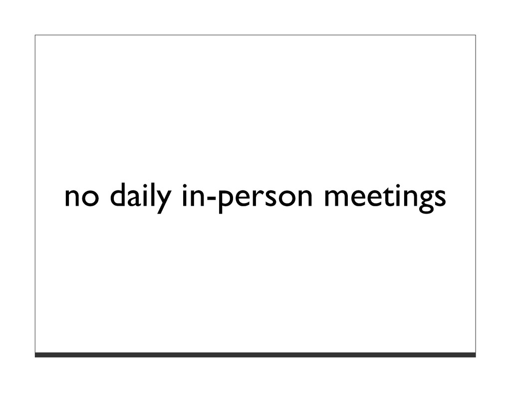no daily in-person meetings