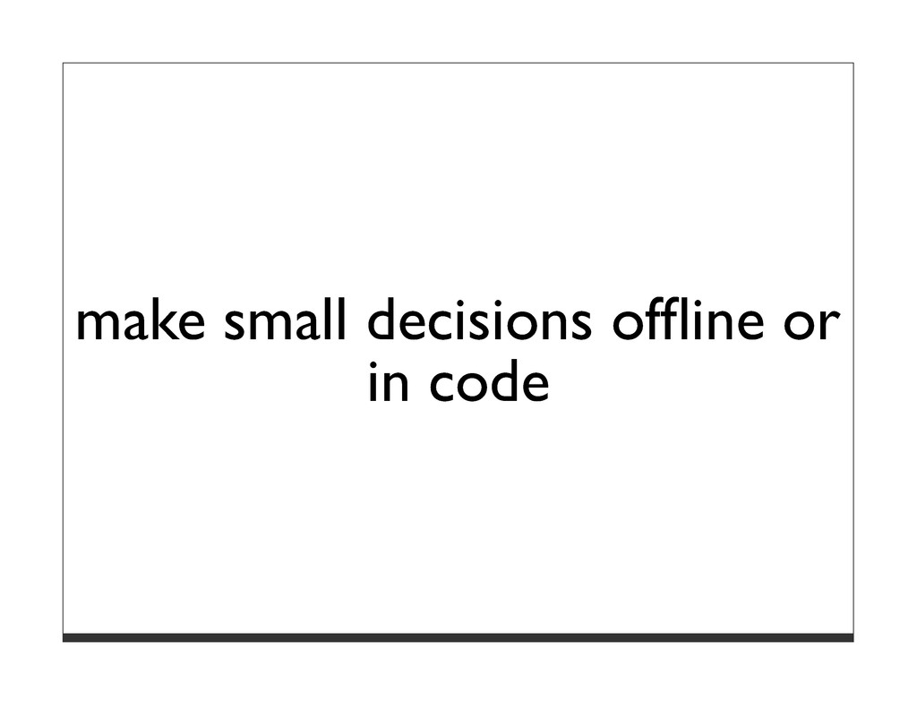 make small decisions offline or in code