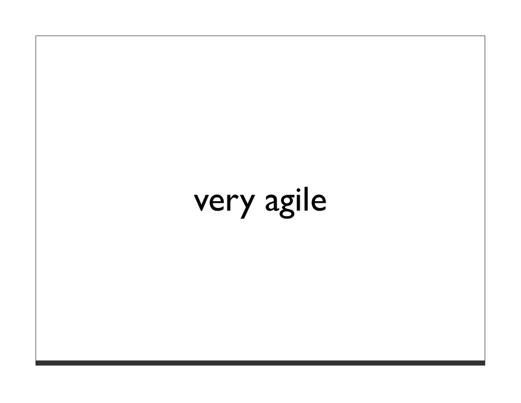 very agile