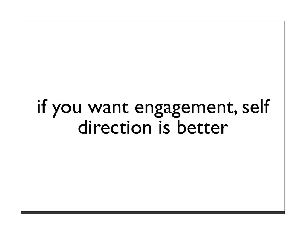 if you want engagement, self direction is better