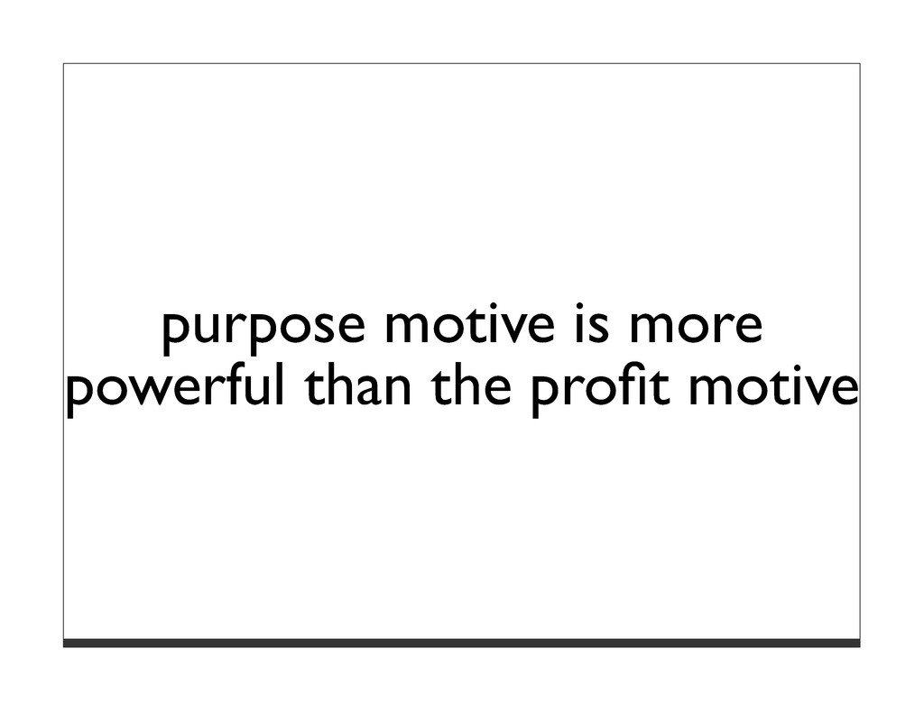 purpose motive is more powerful than the profit ...
