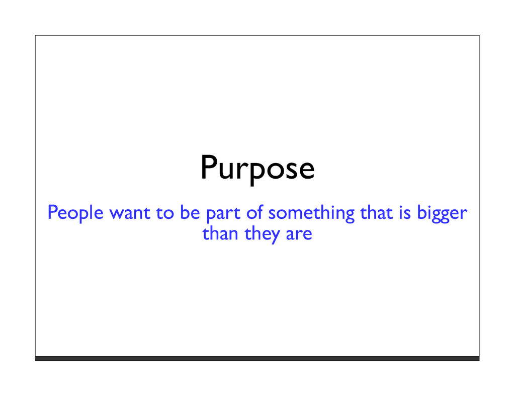 Purpose People want to be part of something tha...