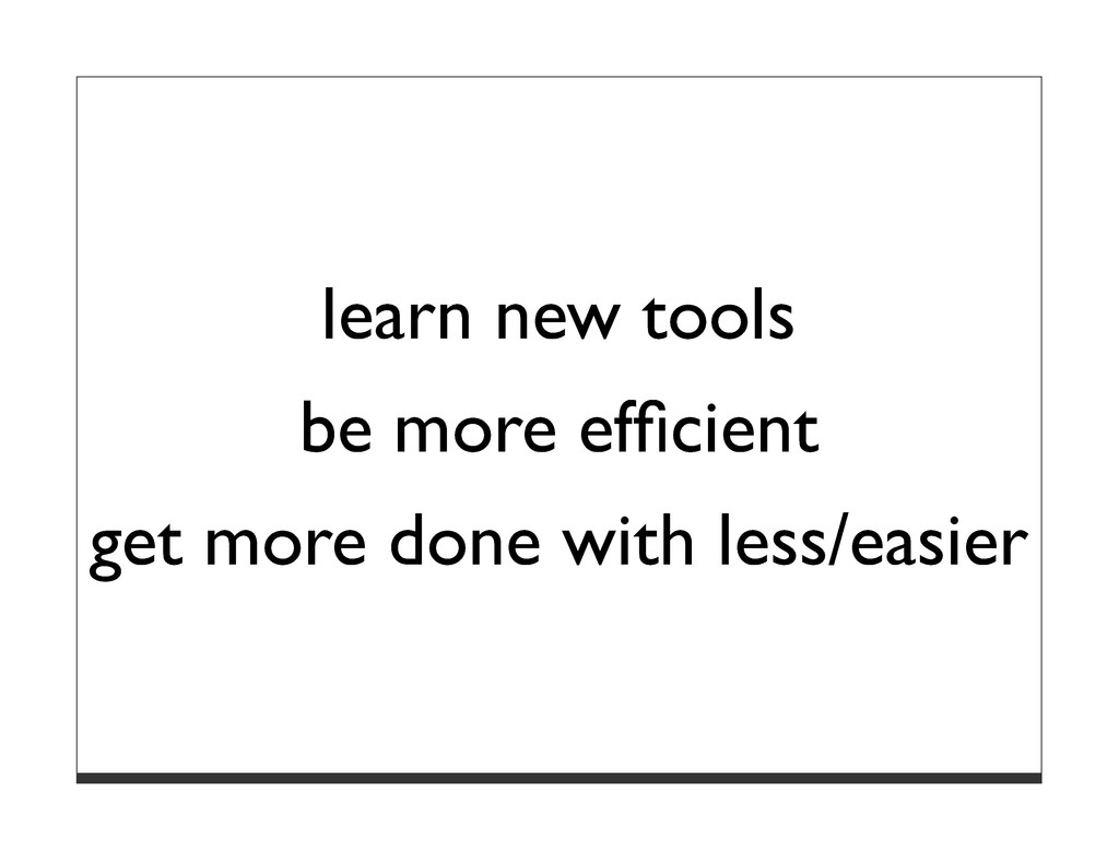 learn new tools be more efficient get more done ...