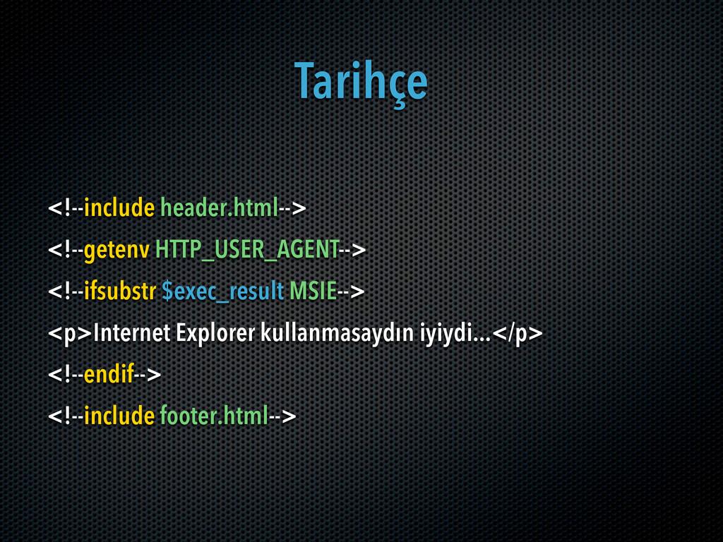 Tarihçe <!--include header.html--> <!--getenv H...