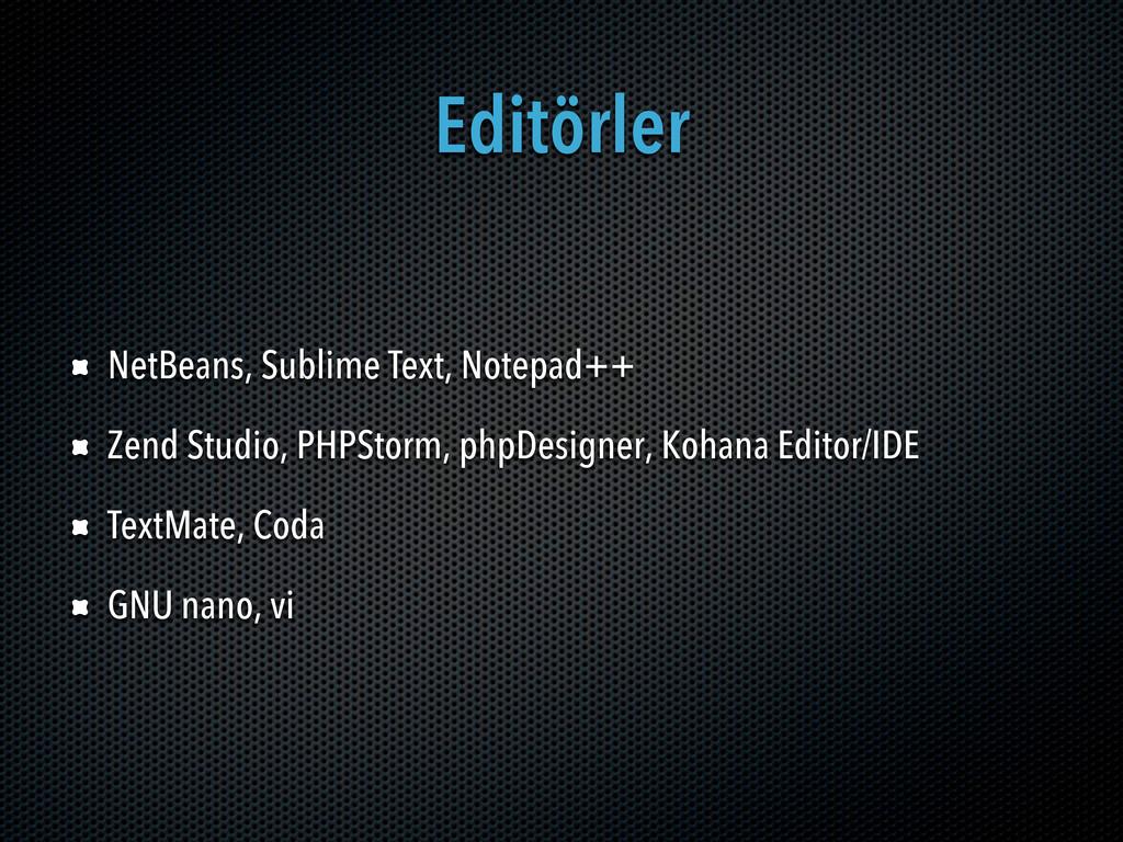 Editörler NetBeans, Sublime Text, Notepad++ Zen...