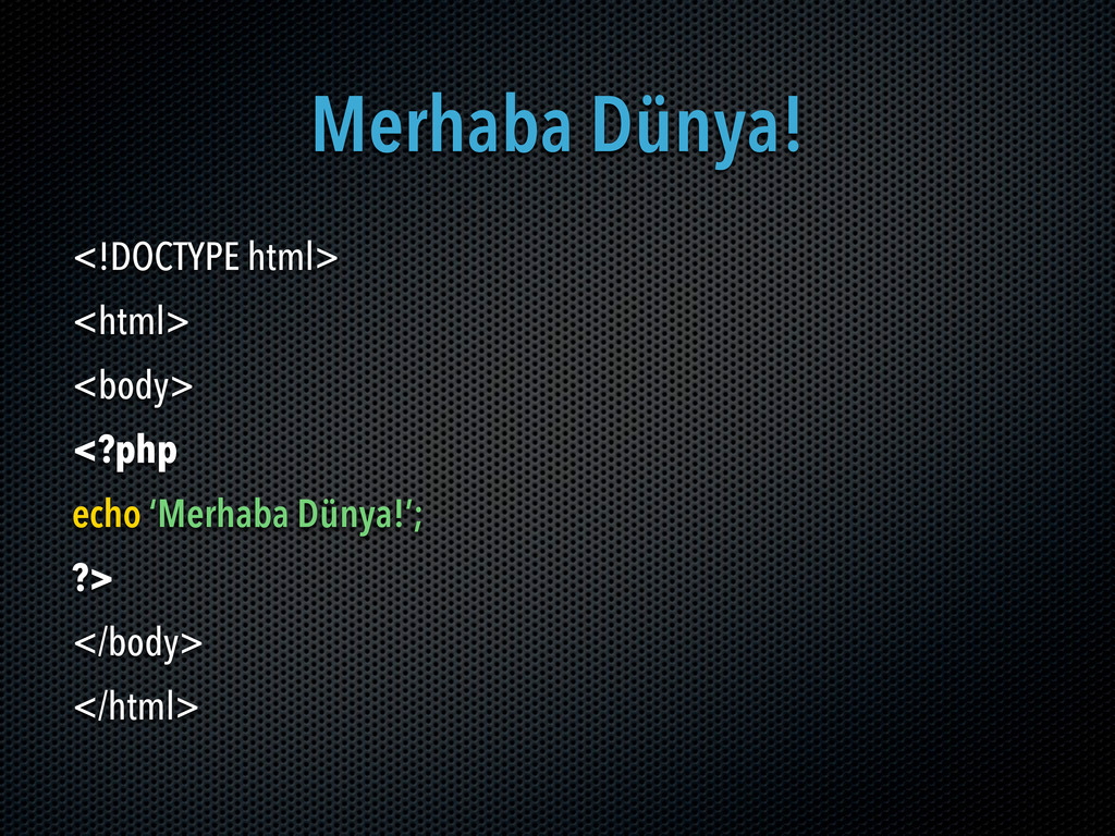 Merhaba Dünya! <!DOCTYPE html> <html> <body> <?...