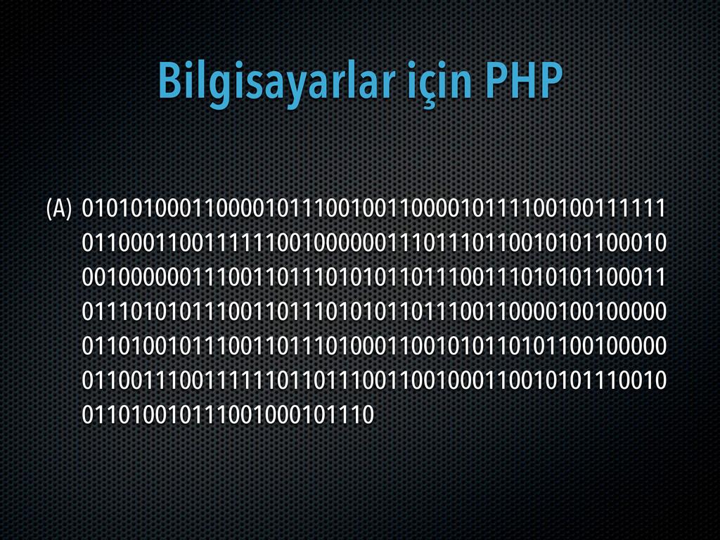 Bilgisayarlar için PHP (A) 01010100011000010111...