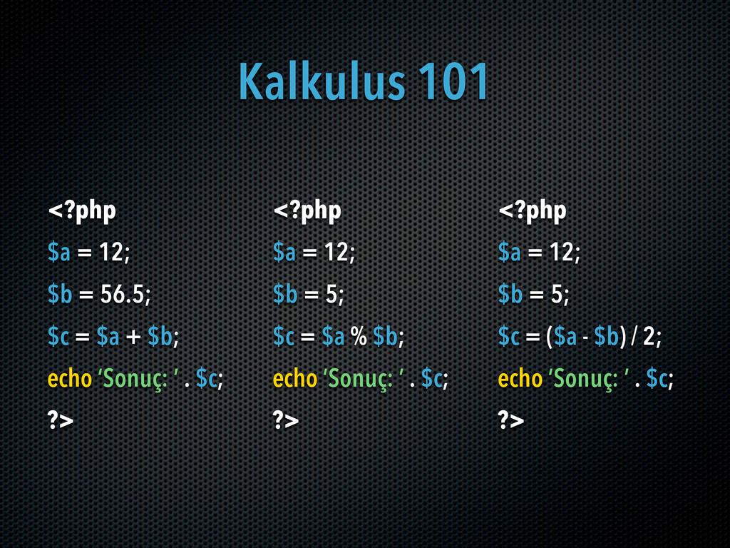Kalkulus 101 <?php $a = 12; $b = 56.5; $c = $a ...