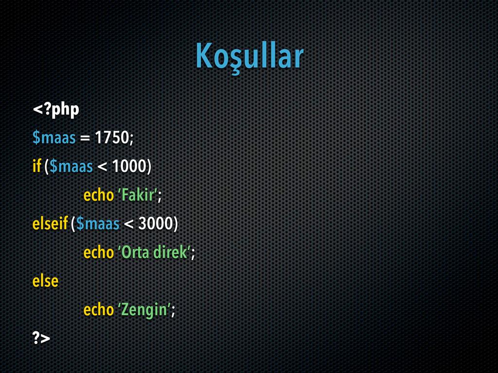 Koşullar <?php $maas = 1750; if ($maas < 1000) ...