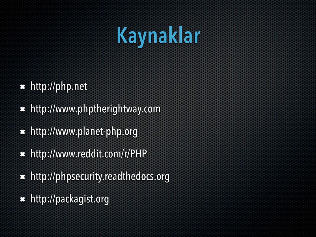 Kaynaklar http://php.net http://www.phptheright...