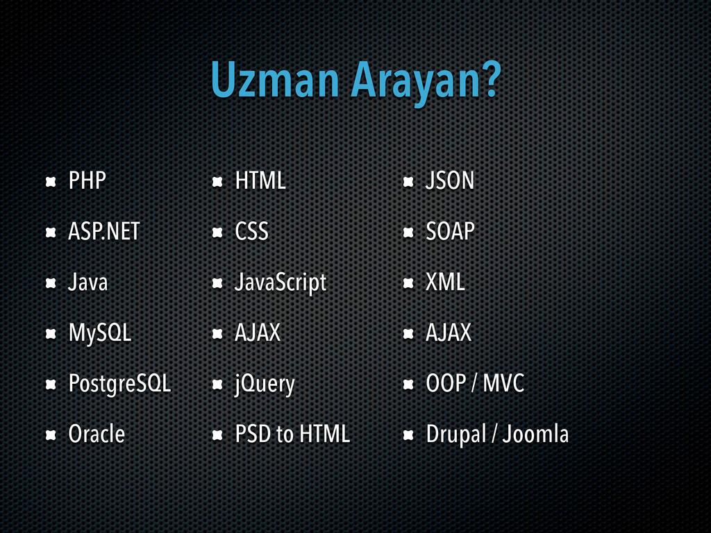 Uzman Arayan? PHP ASP.NET Java MySQL PostgreSQL...