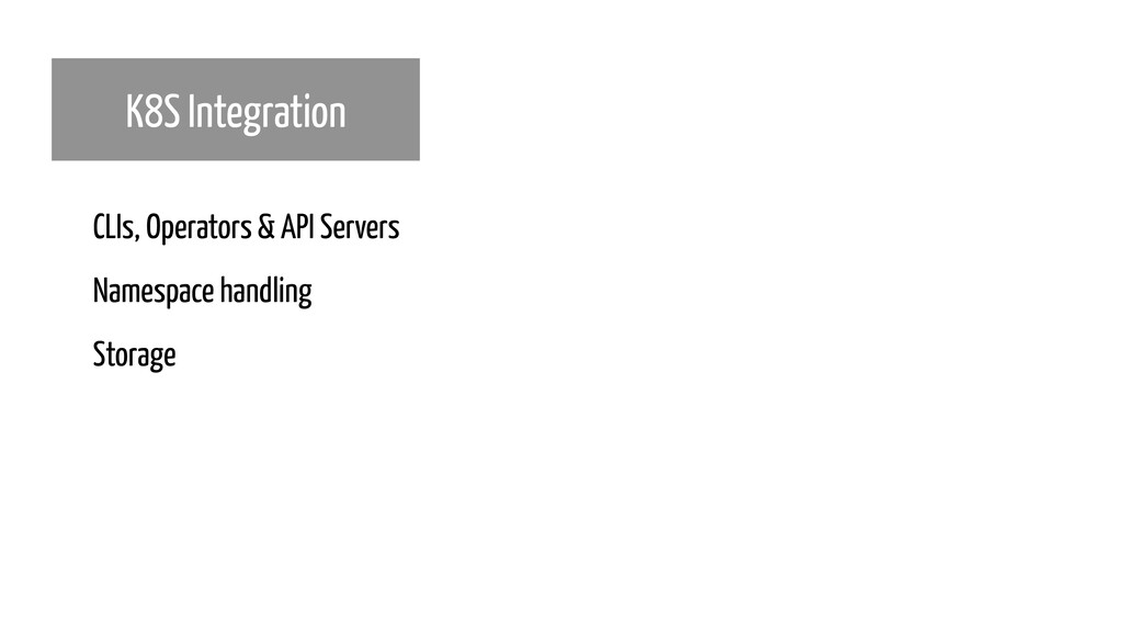 K8S Integration CLIs, Operators & API Servers N...