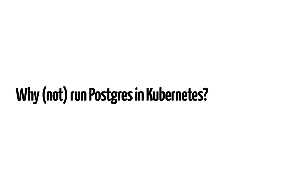 Why (not) run Postgres in Kubernetes?