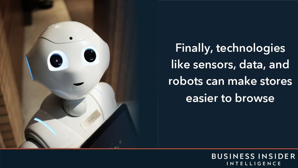 Finally, technologies like sensors, data, and r...