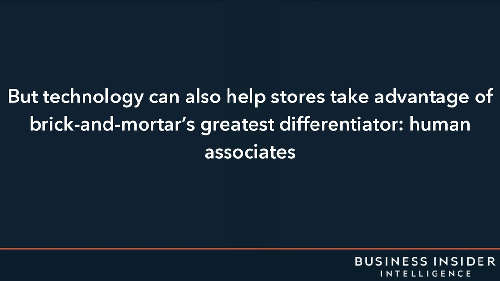 But technology can also help stores take advant...