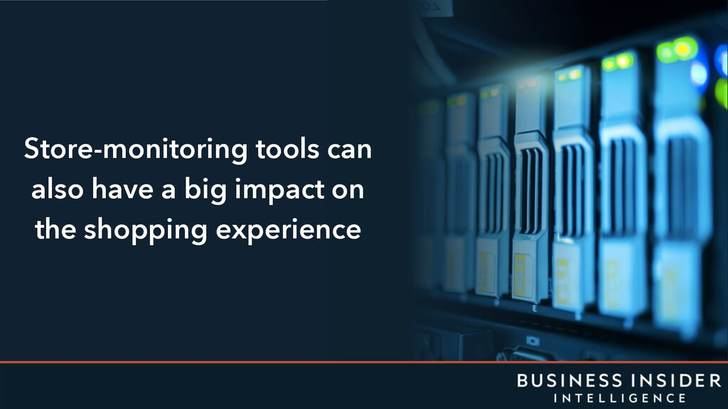Store-monitoring tools can also have a big impa...