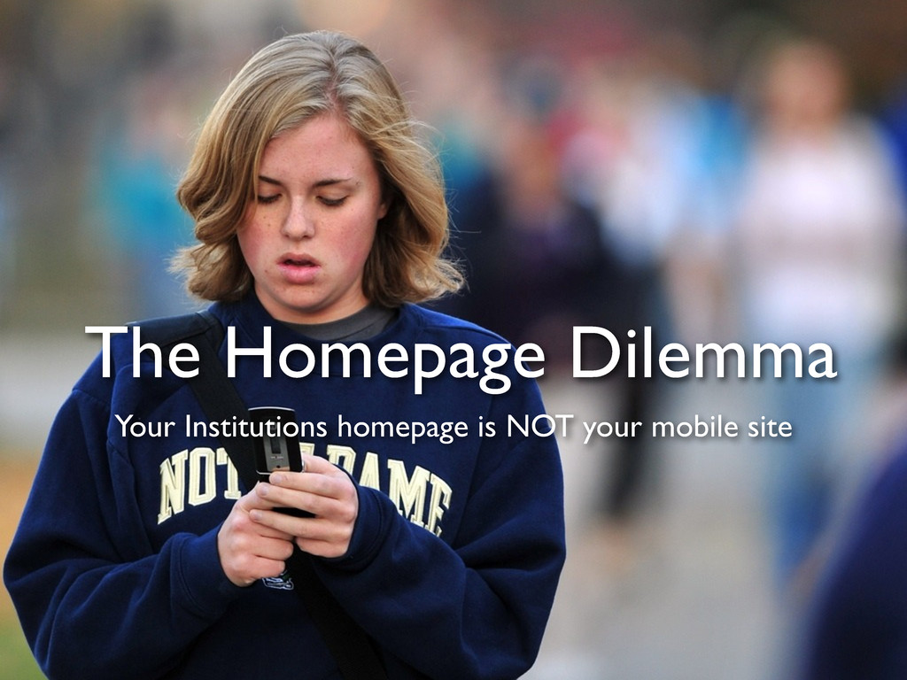 The Homepage Dilemma Your Institutions homepage...