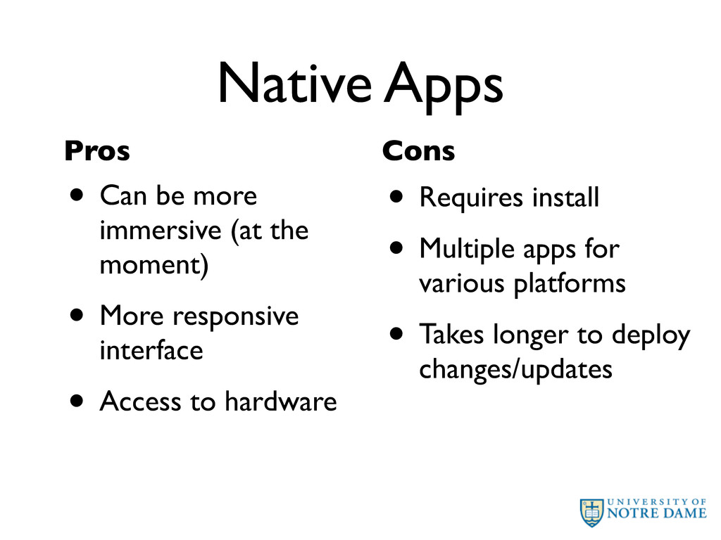Native Apps • Can be more immersive (at the mom...