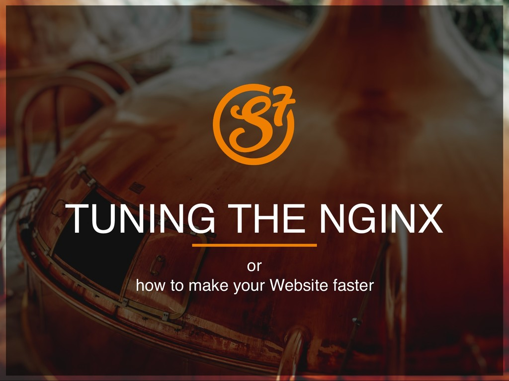 TUNING THE NGINX or  how to make your Website ...