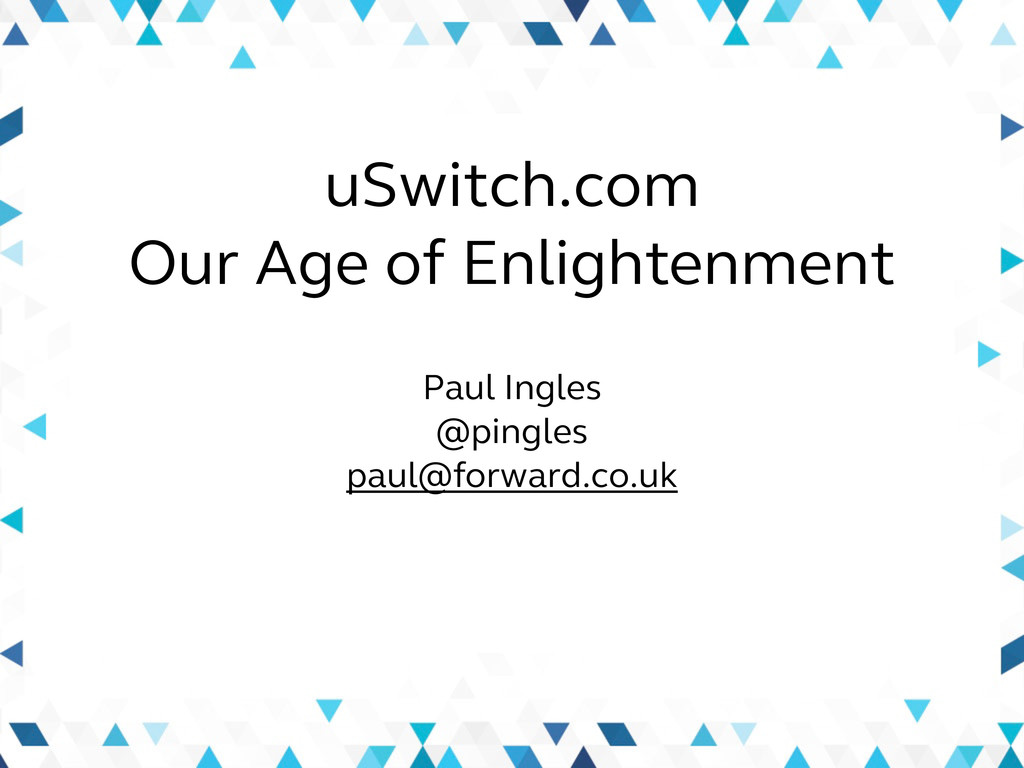 Paul Ingles @pingles paul@forward.co.uk uSwitch...