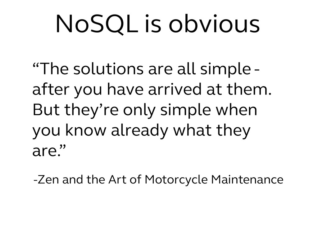 "NoSQL is obvious ""The solutions are all simple ..."